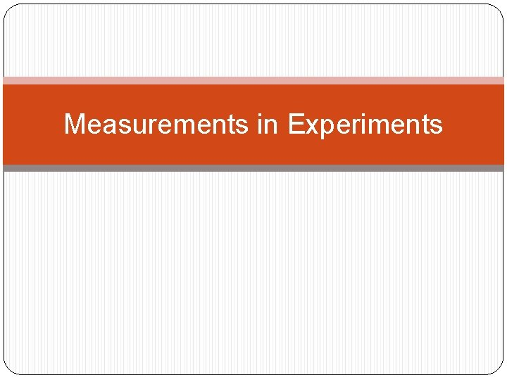 Measurements in Experiments