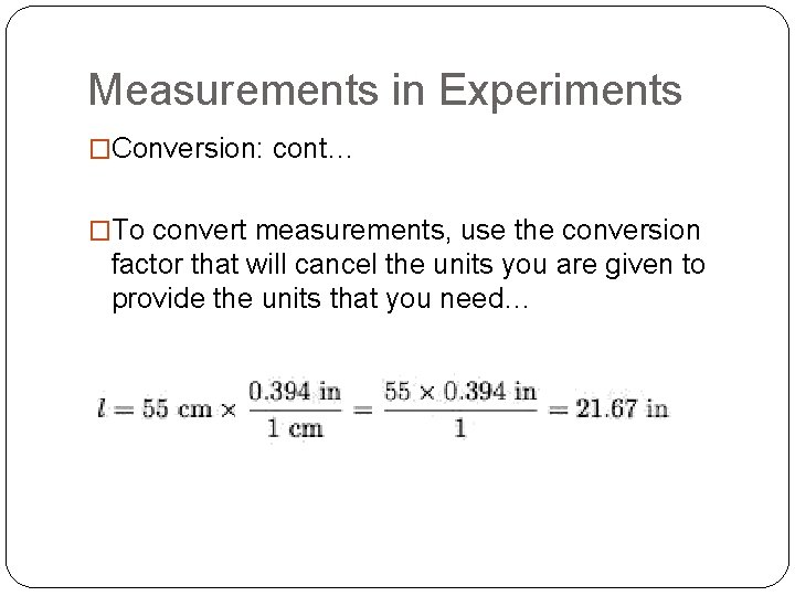 Measurements in Experiments �Conversion: cont… �To convert measurements, use the conversion factor that will