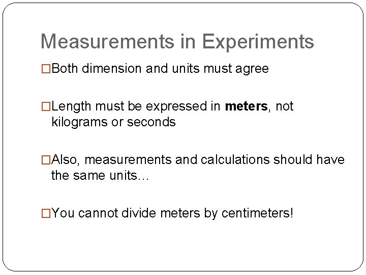 Measurements in Experiments �Both dimension and units must agree �Length must be expressed in