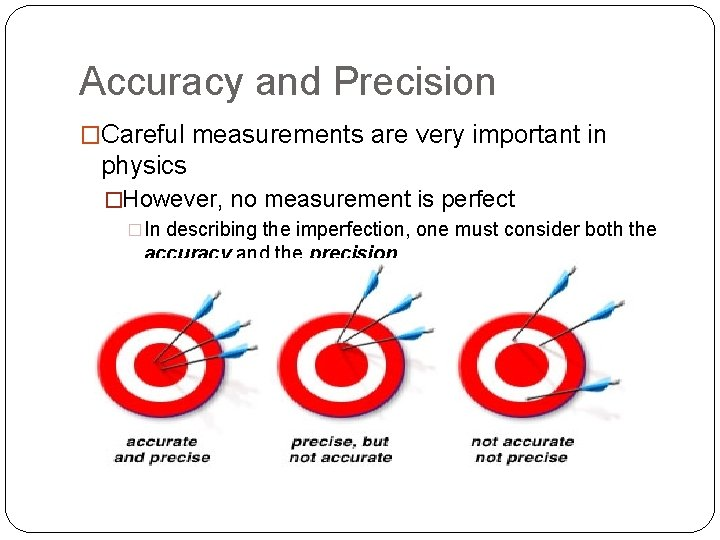 Accuracy and Precision �Careful measurements are very important in physics �However, no measurement is
