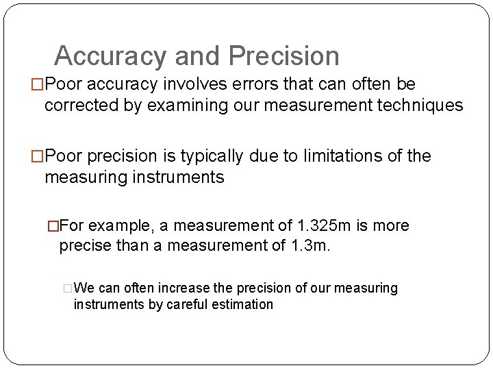Accuracy and Precision �Poor accuracy involves errors that can often be corrected by examining