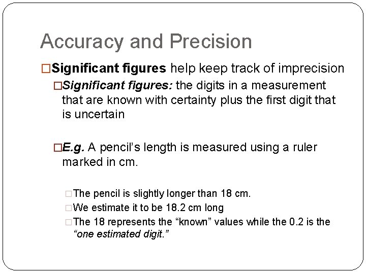 Accuracy and Precision �Significant figures help keep track of imprecision �Significant figures: the digits