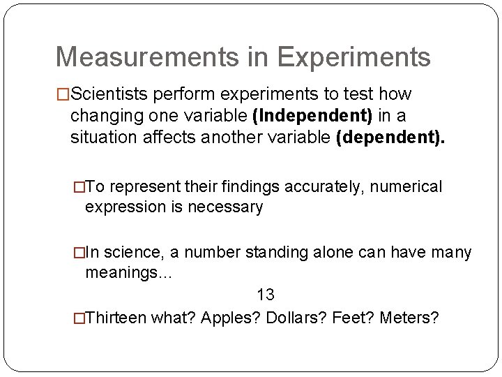 Measurements in Experiments �Scientists perform experiments to test how changing one variable (Independent) in