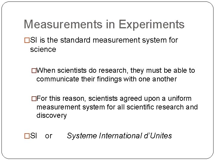 Measurements in Experiments �SI is the standard measurement system for science �When scientists do