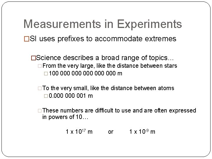 Measurements in Experiments �SI uses prefixes to accommodate extremes �Science describes a broad range