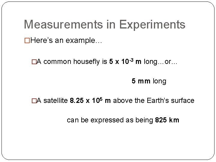 Measurements in Experiments �Here's an example… �A common housefly is 5 x 10 -3