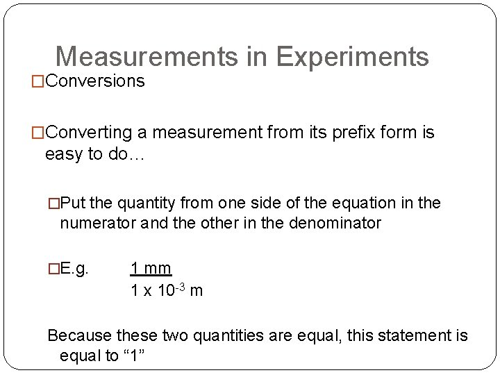 Measurements in Experiments �Conversions �Converting a measurement from its prefix form is easy to