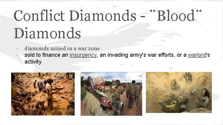 Conflict Diamonds - ¨Blood¨ Diamonds - diamonds mined in a war zone sold to