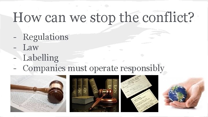 How can we stop the conflict? - Regulations Law Labelling Companies must operate responsibly