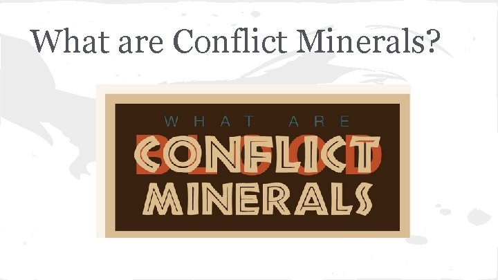 What are Conflict Minerals?