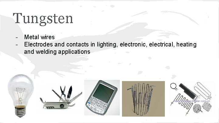 Tungsten - Metal wires - Electrodes and contacts in lighting, electronic, electrical, heating and