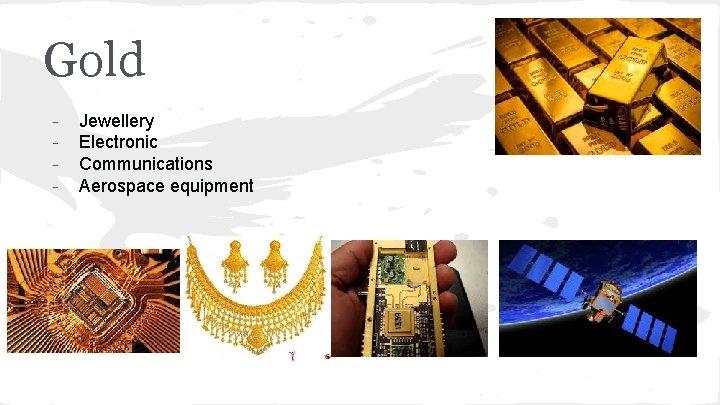 Gold - Jewellery Electronic Communications Aerospace equipment