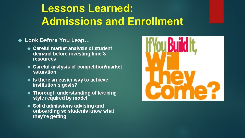 Lessons Learned: Admissions and Enrollment Look Before You Leap… Careful market analysis of student