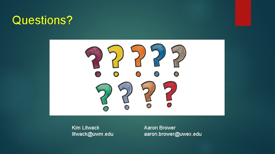Questions? Kim Litwack litwack@uwm. edu Aaron Brower aaron. brower@uwex. edu