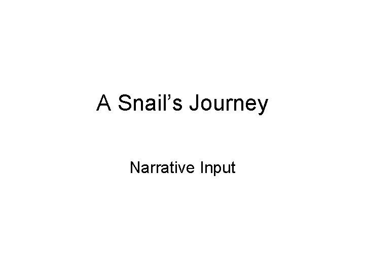 A Snail's Journey Narrative Input