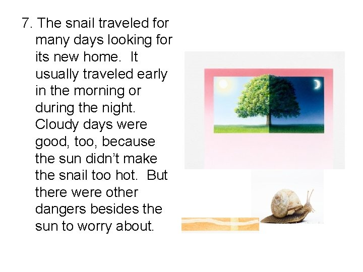 7. The snail traveled for many days looking for its new home. It usually