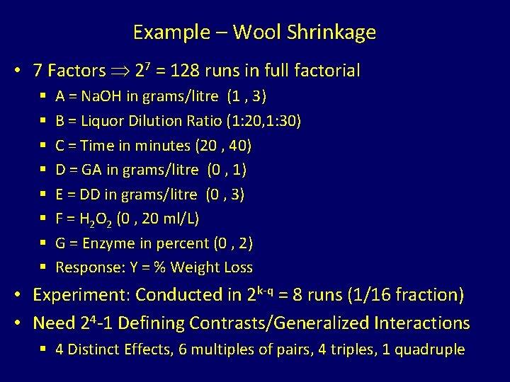 Example – Wool Shrinkage • 7 Factors 27 = 128 runs in full factorial