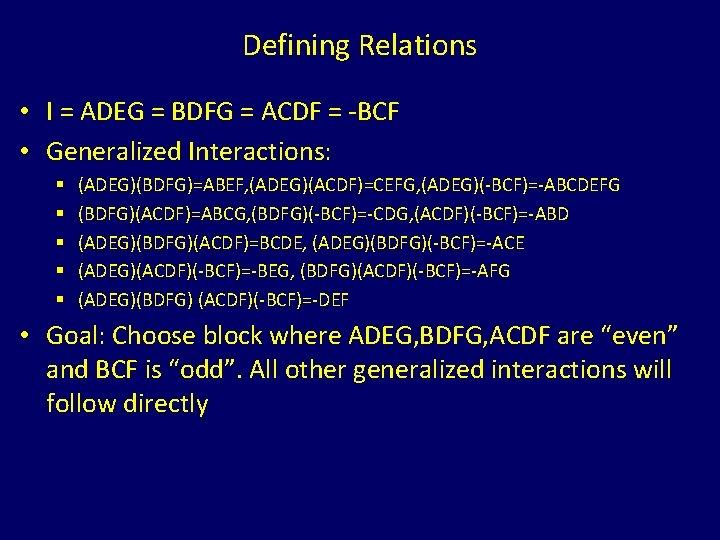Defining Relations • I = ADEG = BDFG = ACDF = -BCF • Generalized