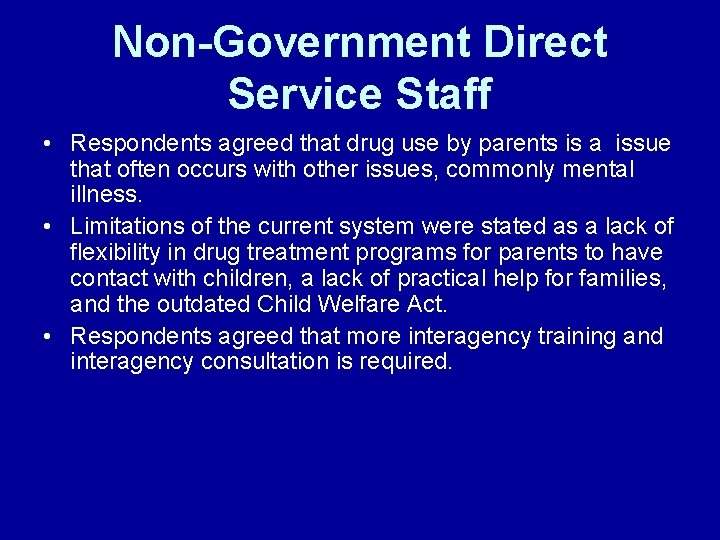 Non-Government Direct Service Staff • Respondents agreed that drug use by parents is a