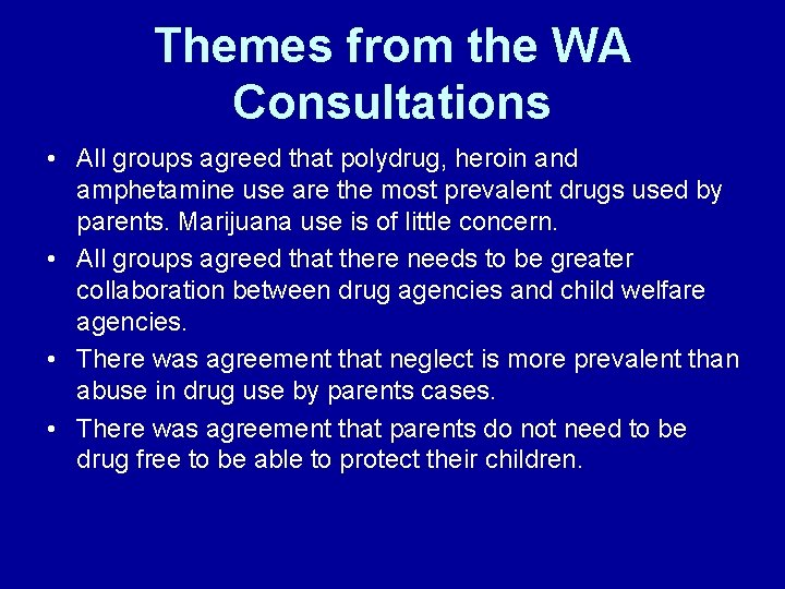Themes from the WA Consultations • All groups agreed that polydrug, heroin and amphetamine