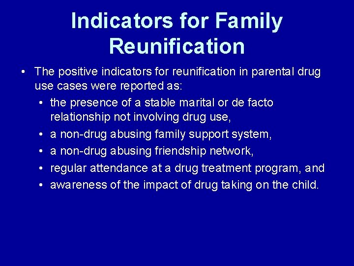 Indicators for Family Reunification • The positive indicators for reunification in parental drug use