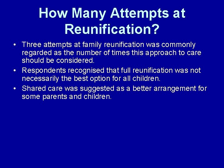 How Many Attempts at Reunification? • Three attempts at family reunification was commonly regarded