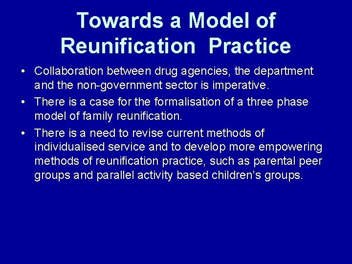 Towards a Model of Reunification Practice • Collaboration between drug agencies, the department and