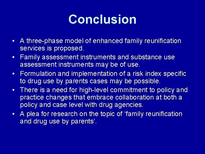 Conclusion • A three-phase model of enhanced family reunification services is proposed. • Family