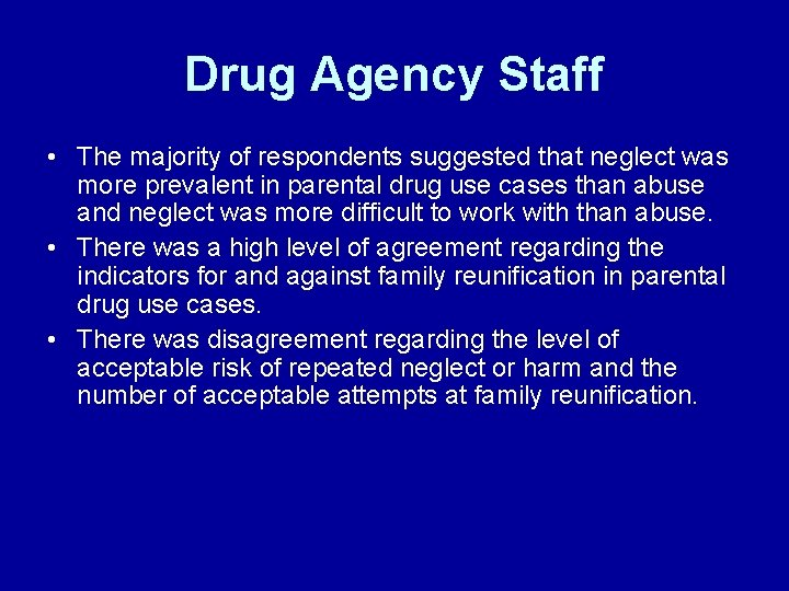 Drug Agency Staff • The majority of respondents suggested that neglect was more prevalent