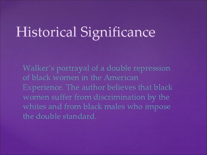 Historical Significance Walker's portrayal of a double repression of black women in the American