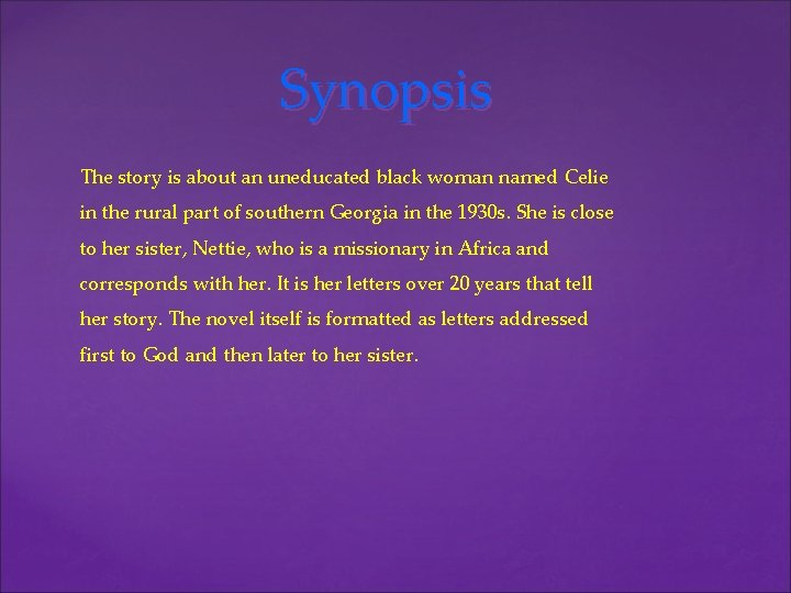 Synopsis The story is about an uneducated black woman named Celie in the rural