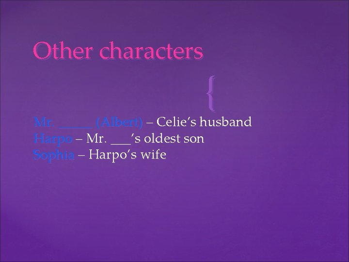 Other characters { Mr. _____ (Albert) – Celie's husband Harpo – Mr. ___'s oldest