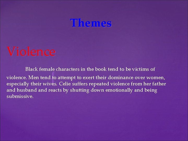 Themes Violence Black female characters in the book tend to be victims of {
