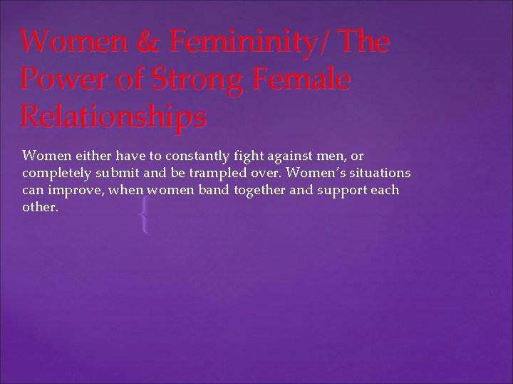 Women & Femininity/ The Power of Strong Female Relationships Women either have to constantly