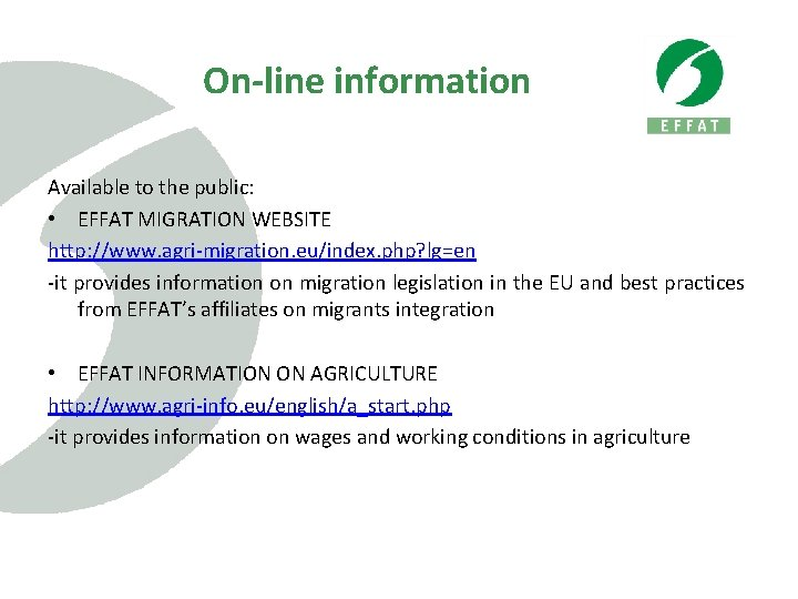 On-line information Available to the public: • EFFAT MIGRATION WEBSITE http: //www. agri-migration. eu/index.