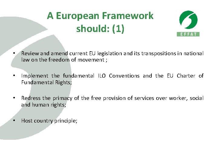 A European Framework should: (1) • Review and amend current EU legislation and its