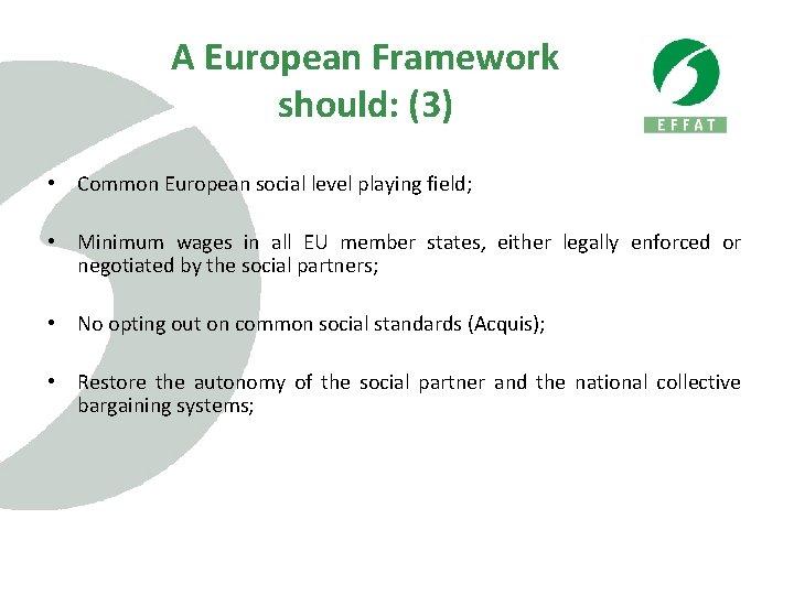 A European Framework should: (3) • Common European social level playing field; • Minimum