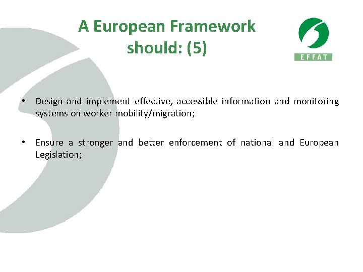A European Framework should: (5) • Design and implement effective, accessible information and monitoring