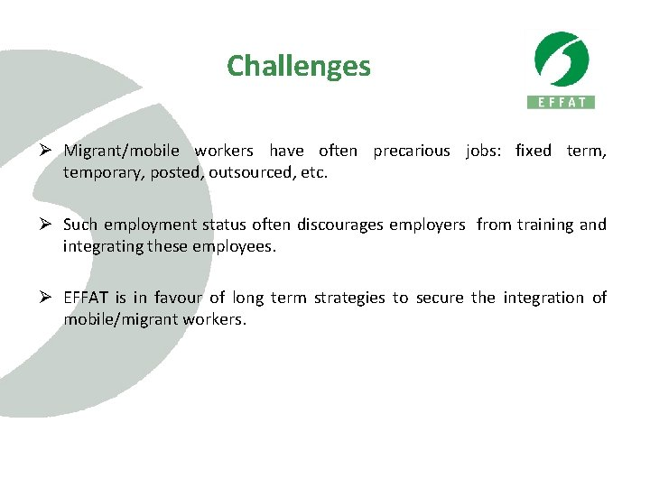 Challenges Ø Migrant/mobile workers have often precarious jobs: fixed term, temporary, posted, outsourced, etc.