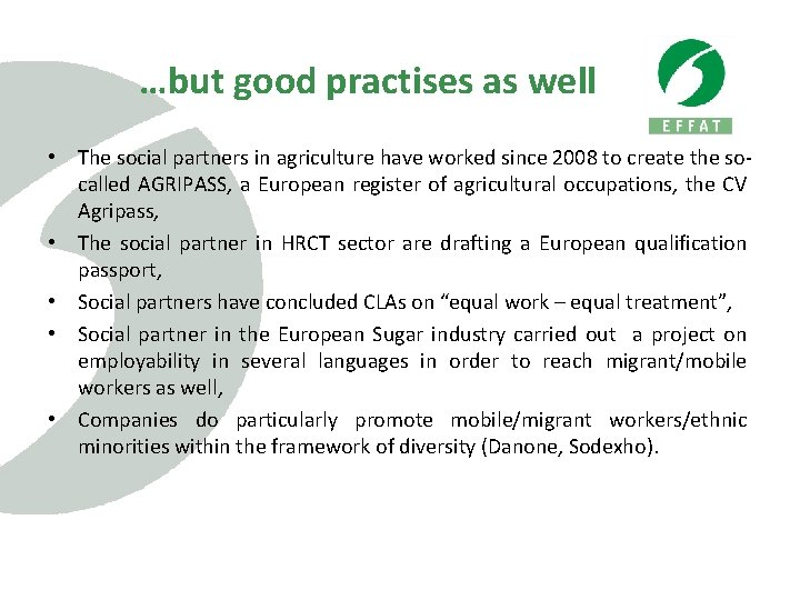 …but good practises as well • The social partners in agriculture have worked since
