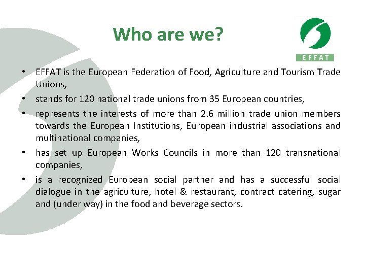 Who are we? • EFFAT is the European Federation of Food, Agriculture and Tourism