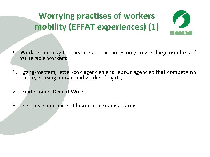 Worrying practises of workers mobility (EFFAT experiences) (1) • Workers mobility for cheap labour