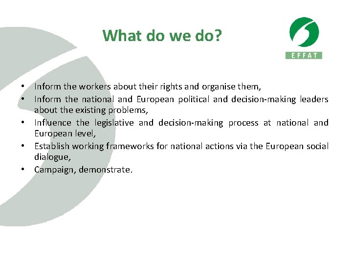 What do we do? • Inform the workers about their rights and organise them,