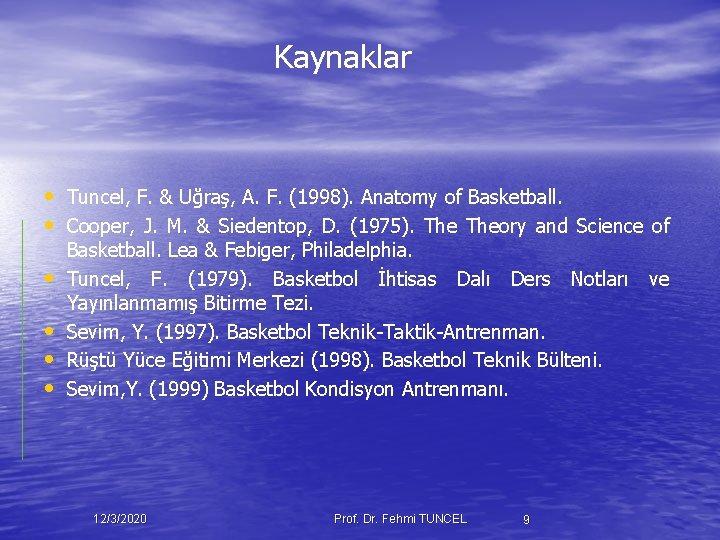 Kaynaklar • Tuncel, F. & Uğraş, A. F. (1998). Anatomy of Basketball. • Cooper,