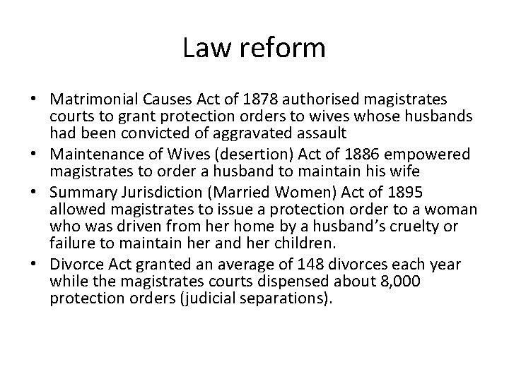 Law reform • Matrimonial Causes Act of 1878 authorised magistrates courts to grant protection