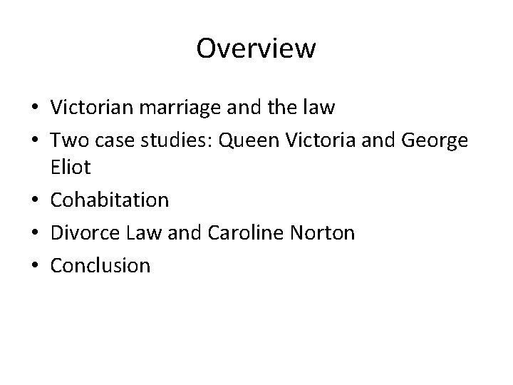 Overview • Victorian marriage and the law • Two case studies: Queen Victoria and