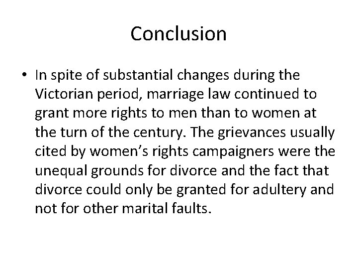 Conclusion • In spite of substantial changes during the Victorian period, marriage law continued