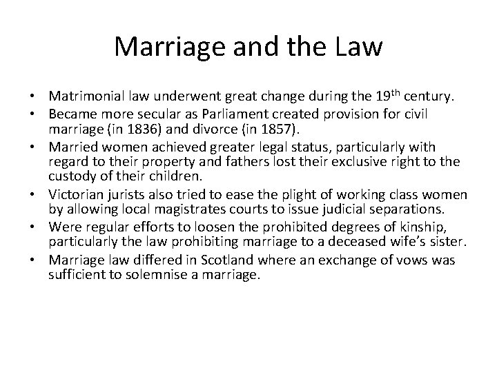 Marriage and the Law • Matrimonial law underwent great change during the 19 th