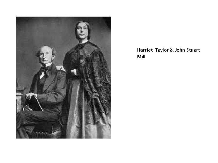 Harriet Taylor & John Stuart Mill