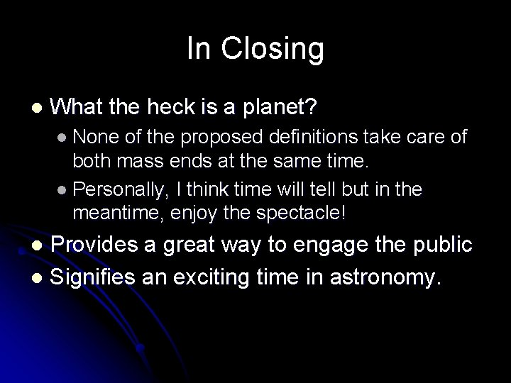 In Closing l What the heck is a planet? l None of the proposed